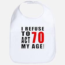 I Refuse 70 Birthday Designs Bib