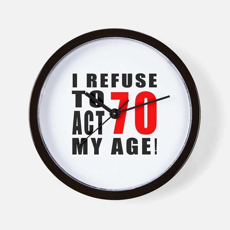 I Refuse 70 Birthday Designs Wall Clock