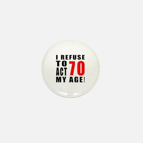 I Refuse 70 Birthday Designs Mini Button