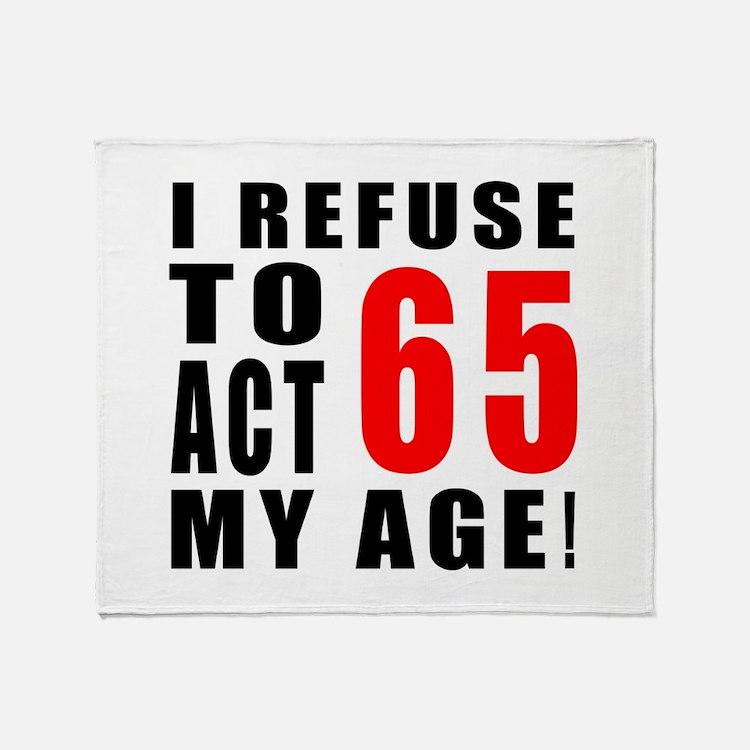 I Refuse 65 Birthday Designs Throw Blanket