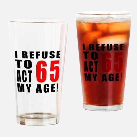 I Refuse 65 Birthday Designs Drinking Glass