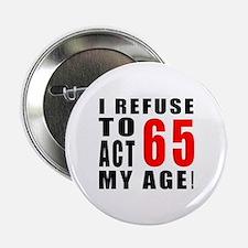 "I Refuse 65 Birthday Designs 2.25"" Button"