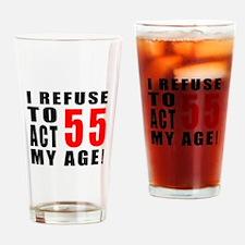 I Refuse 55 Birthday Designs Drinking Glass