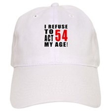 I Refuse 54 Birthday Designs Baseball Baseball Cap