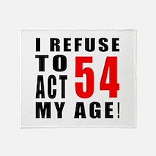 I Refuse 54 Birthday Designs Throw Blanket