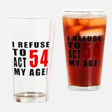 I Refuse 54 Birthday Designs Drinking Glass