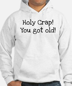 Holy Crap! You Got Old Hoodie