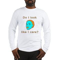Do I look like I care? Long Sleeve T-Shirt