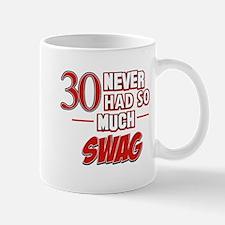 30 Never Had So Much Swag Mug
