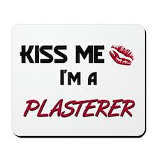 Kiss Me I'm a PLASTERER Mousepad