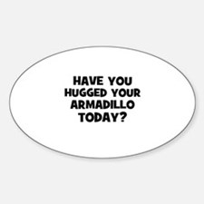 have you hugged your armadill Oval Decal