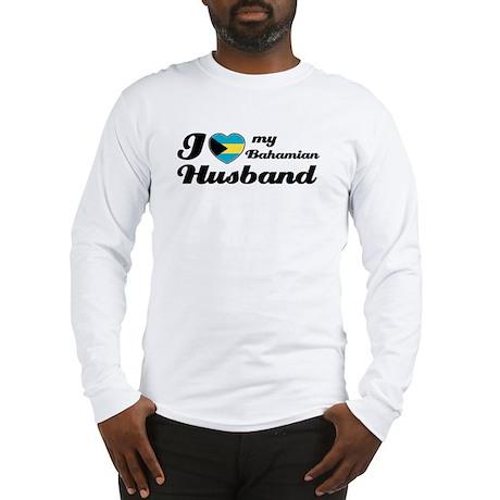 I love my Bahamian Husband Long Sleeve T-Shirt