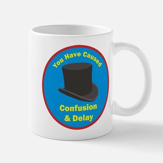 You Have Caused Confusion & Delay Mug Mugs