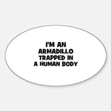 I'm an armadillo trapped in a Oval Decal