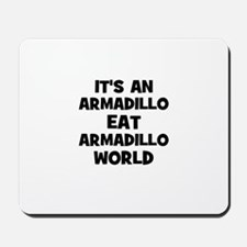 it's an armadillo eat armadil Mousepad