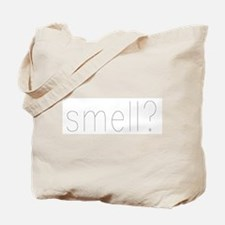 smell? Tote Bag