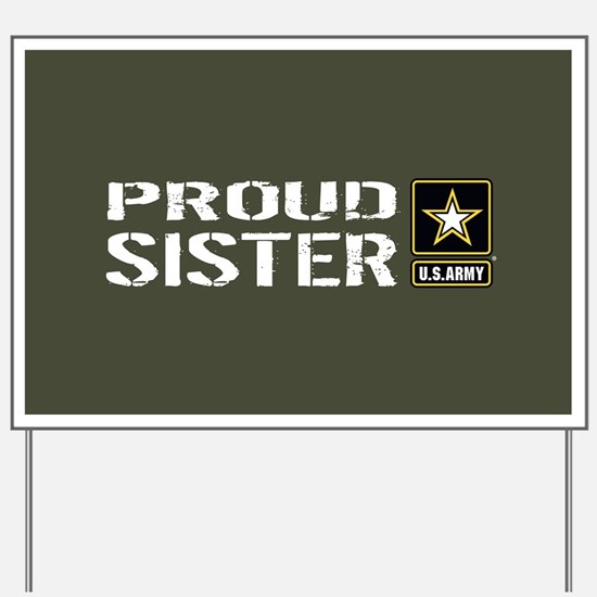 U.S. Army: Proud Sister (Military Green) Yard Sign