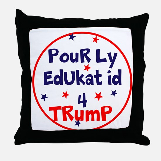 poorly educated for Trump Throw Pillow
