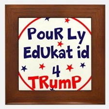 poorly educated for Trump Framed Tile