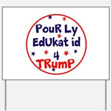 poorly educated for Trump Yard Sign