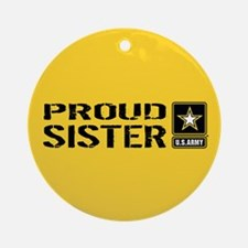 U.S. Army: Proud Sister (Gold) Round Ornament