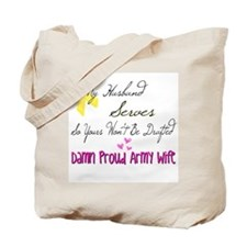 My hubby serves so your wont Tote Bag