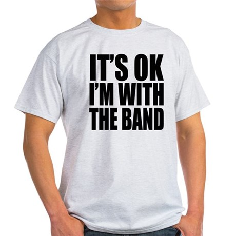 It's ok I'm with the Band Light T-Shirt