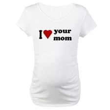 I Love Your Mom Shirt