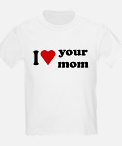 I Love Your Mom T-Shirt