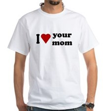 I Love Your Mom Shirt