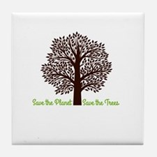 Save the Planet . . . Save the Trees Tile Coaster