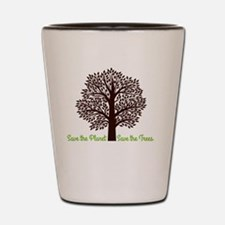 Save the Planet . . . Save the Trees Shot Glass