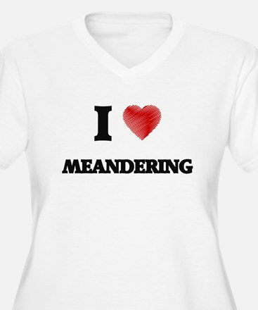 I Love Meandering Plus Size T-Shirt