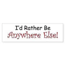 I'd Rather Be Anywhere Else Bumper Bumper Sticker