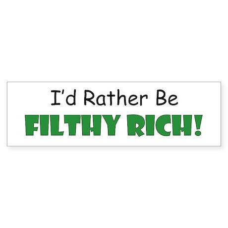 I'd Rather Be Filthy Rich Bumper Sticker