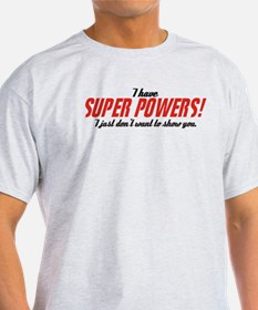 I Have Super Powers! T-Shirt