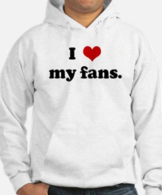 I Love my fans. Hoodie