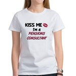 Kiss Me I'm a PENSIONS CONSULTANT Women's T-Shirt