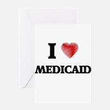 I Love Medicaid Greeting Cards