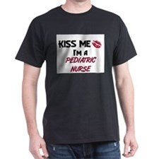 Kiss Me I'm a PEDIATRIC NURSE T-Shirt