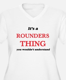 It's a Rounders thing, you w Plus Size T-Shirt