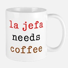 La Jefa Needs Coffee Mug Mugs