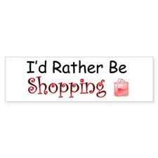 I'd Rather Be Shopping Bumper Bumper Sticker