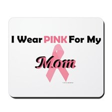I Wear Pink For My Mom 4 Mousepad