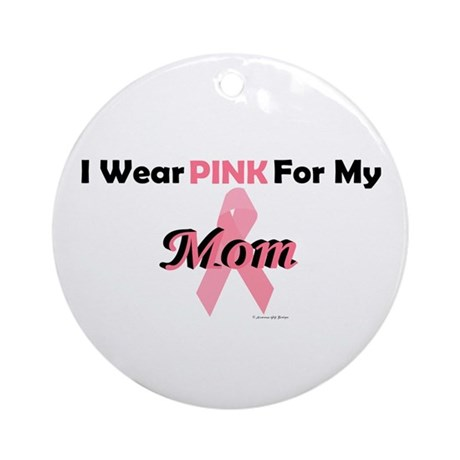 I Wear Pink For My Mom 4 Ornament (Round)