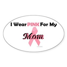 I Wear Pink For My Mom 4 Oval Decal