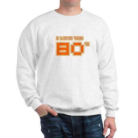I love the 80's Sweatshirt