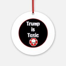 Anti Trump, Trump is toxic Round Ornament