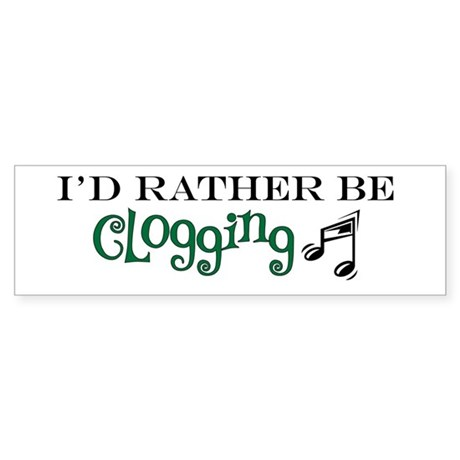 I'd Rather Be Clogging Bumper Sticker