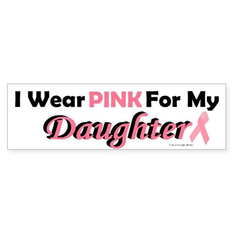 I Wear Pink For My Daughter 4 Bumper Sticker